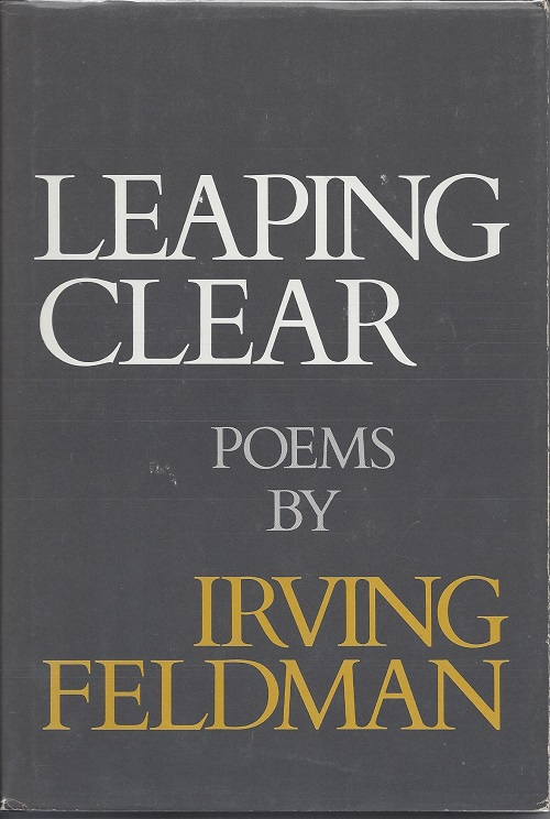 LEAPING CLEAR AND OTHER POEMS. Irving Feldman.