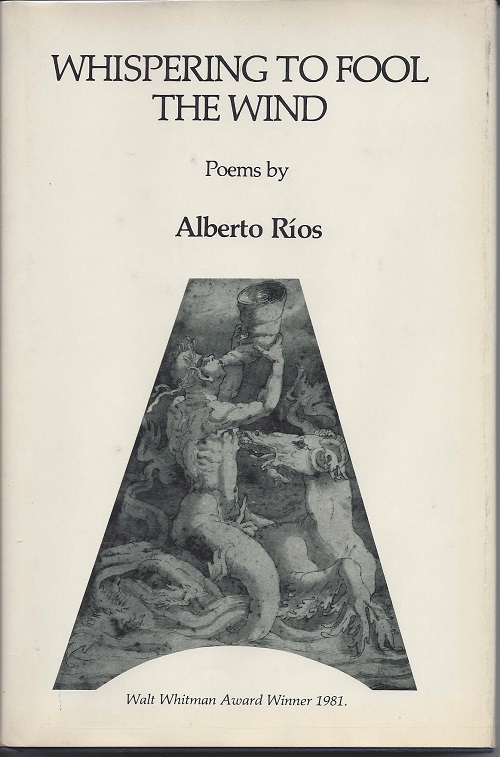 WHISPERING TO FOOL THE WIND. Alberto Rios.