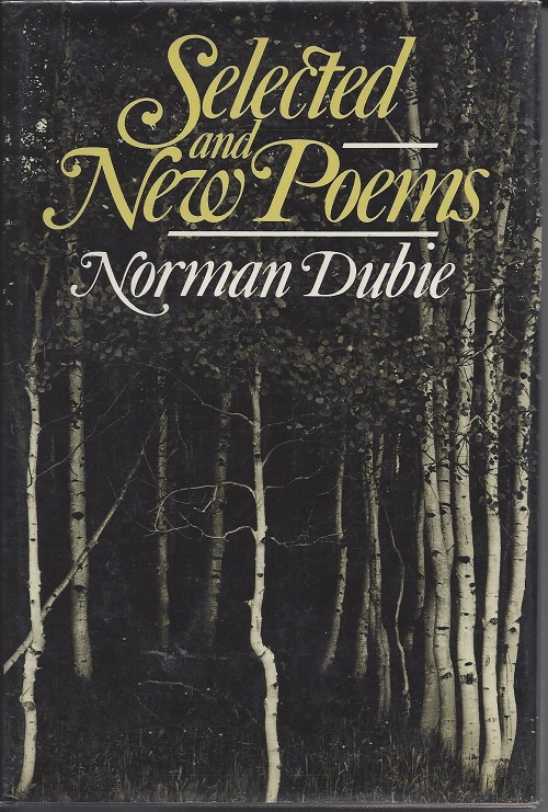 SELECTED AND NEW POEMS. Norman Dubie.
