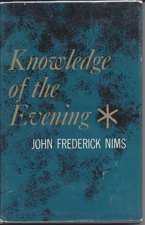 KNOWLEDGE OF THE EVENING: POEMS 1950-1960. John Frederick Nims.