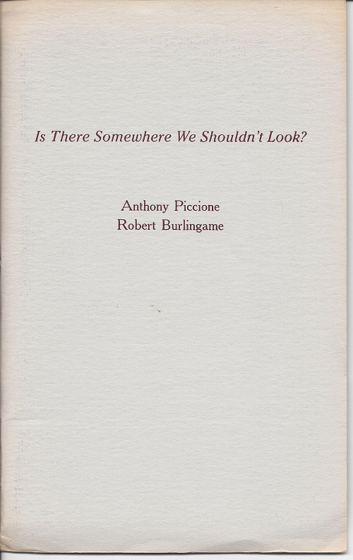 IS THERE SOMEWHERE WE SHOULDN'T LOOK? Anthony Piccione, , Robert Burlingame.