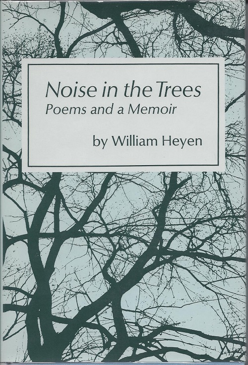 NOISE IN THE TREES: POEMS AND A MEMOIR. William Heyen.