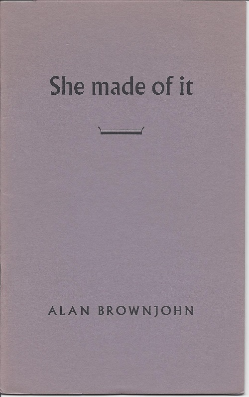 SHE MADE OF IT: A DRAFT. Alan Brownjohn.