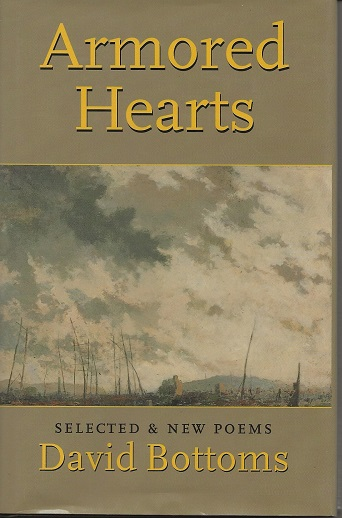 ARMORED HEARTS: SELECTED AND NEW POEMS. David Bottoms.
