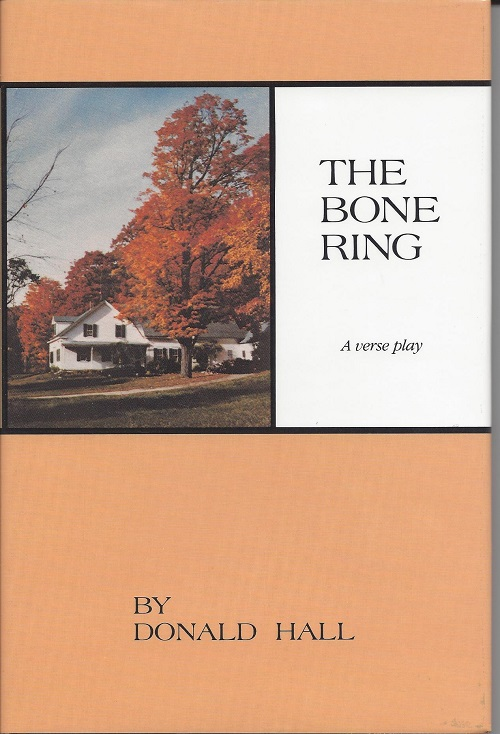 THE BONE RING: A VERSE PLAY. Donald Hall.