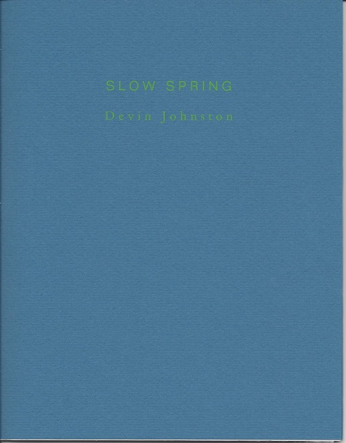 SLOW SPRING. Devin Johnston.