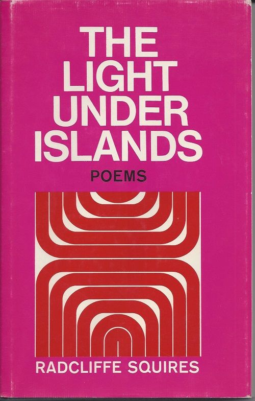 THE LIGHT UNDER ISLANDS. Radcliffe Squires.