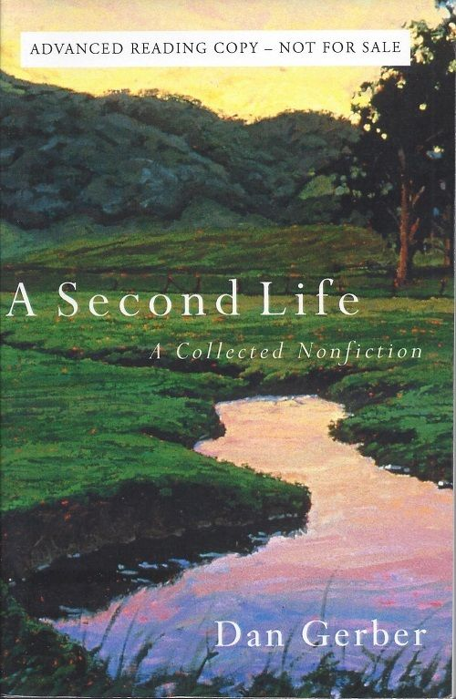 A SECOND LIFE: A COLLECTED NONFICTION. Dan Gerber.