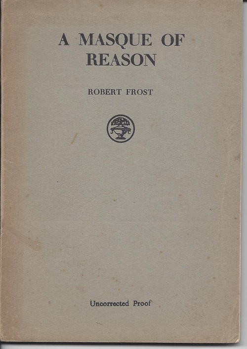 A MASQUE OF REASON. (UNCORRECTED PROOF) Including STEEPLE BUSH and A MASQUE OF MERCY. Robert Frost.