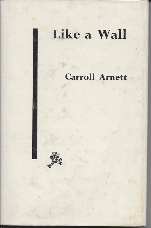 LIKE A WALL. Carroll Arnett.