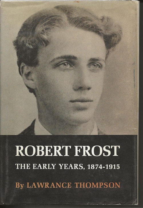 ROBERT FROST: THE EARLY YEARS, 1874-1915. Lawrance Thompson, Robert Frost.