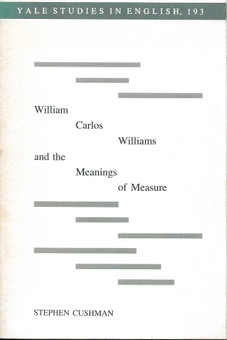 WILLIAM CARLOS WILLIAMS AND THE MEANING OF MEASURE. Stephen Cushman, William Carlos Williams.