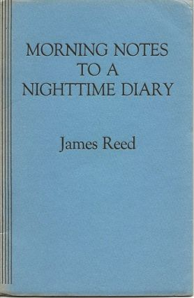 MORNING NOTES TO A NIGHTTIME DIARY. James Reed