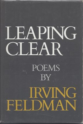 LEAPING CLEAR AND OTHER POEMS. Irving Feldman