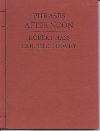 PHRASES AFTER NOON. Robert Hass, Eric Trethewey
