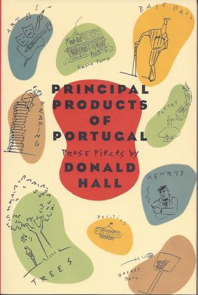 PRINCIPAL PRODUCTS OF PORTUGAL: PROSE PIECES. Donald Hall