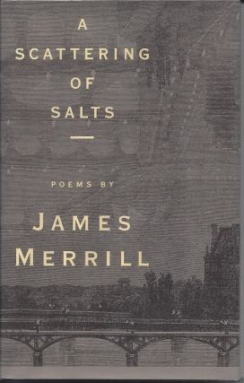 A SCATTERING OF SALTS. James Merrill