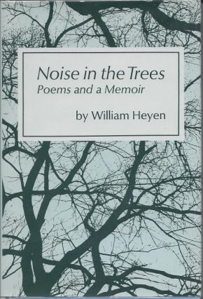 NOISE IN THE TREES: POEMS AND A MEMOIR. William Heyen