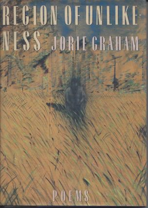 REGION OF UNLIKENESS. Jorie Graham