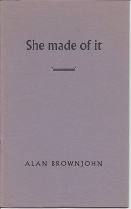 SHE MADE OF IT: A DRAFT. Alan Brownjohn