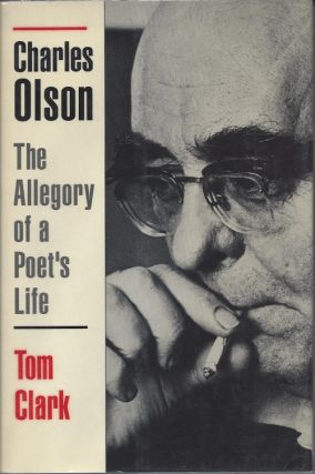 CHARLES OLSON: THE ALLEGORY OF A POET'S LIFE. Charles Olson, Tom Clark.