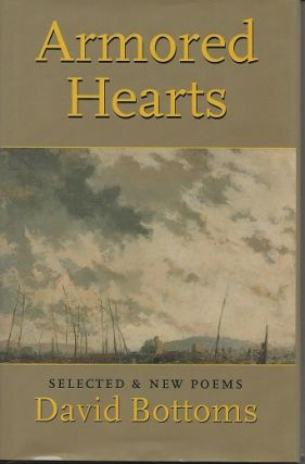 ARMORED HEARTS: SELECTED AND NEW POEMS. David Bottoms