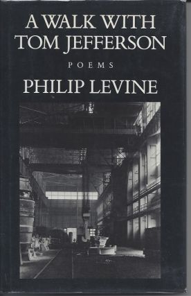 A WALK WITH TOM JEFFERSON: POEMS. Philip Levine