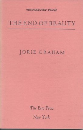 THE END OF BEAUTY. Jorie Graham