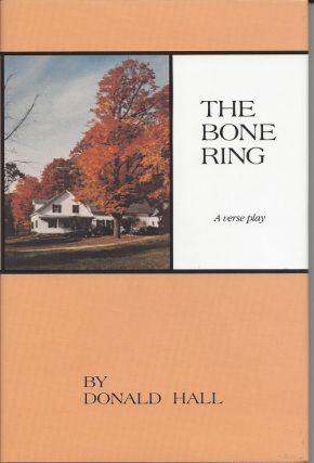 THE BONE RING: A VERSE PLAY. Donald Hall