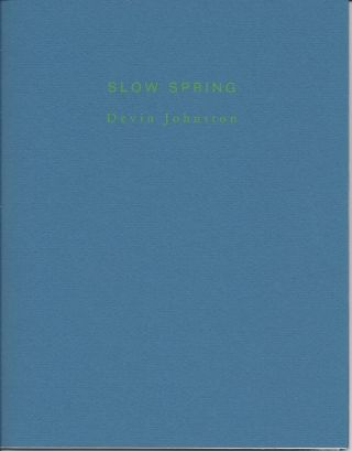 SLOW SPRING. Devin Johnston