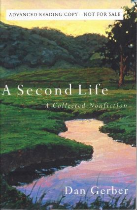 A SECOND LIFE: A COLLECTED NONFICTION. Dan Gerber