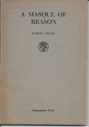 A MASQUE OF REASON. Robert Frost.
