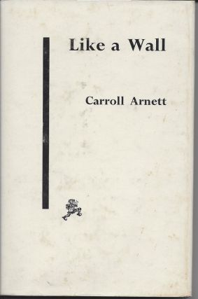 LIKE A WALL. Carroll Arnett