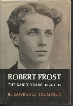 ROBERT FROST: THE EARLY YEARS, 1874-1915. Lawrance Thompson, Robert Frost