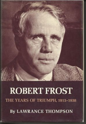 ROBERT FROST: THE YEARS OF TRIUMPH, 1915-1938. Lawrance Thompson, Robert Frost