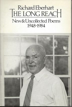 THE LONG REACH: NEW & UNCOLLECTED POEMS 1948-1984. Richard Eberhart