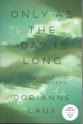 ONLY AS THE DAY IS LONG: NEW AND SELECTED POEMS. Dorianne Laux